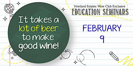 It takes a lot of beer to make good wine! - FEB 9 tickets