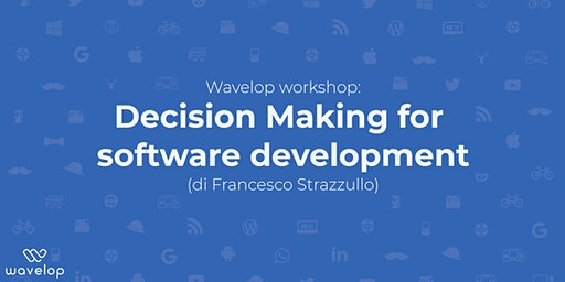 Workshop: Decision Making for software development