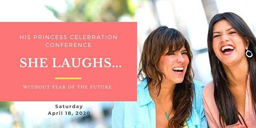 His Princess Celebration Conference: SHE LAUGHS without Fear of the Future