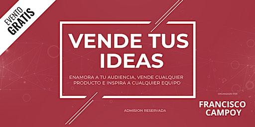 Vende Tus Ideas. Las claves poco conocidas para enamorar a tu audiencia, vender cualquier producto y motivar a cualquier equipo sin sonar vendedor o manipulador.