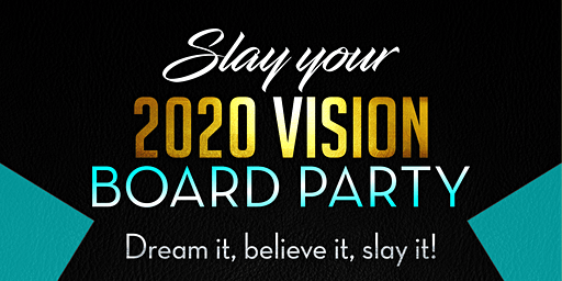Slay your 2020 Vision (Vision Board Party)