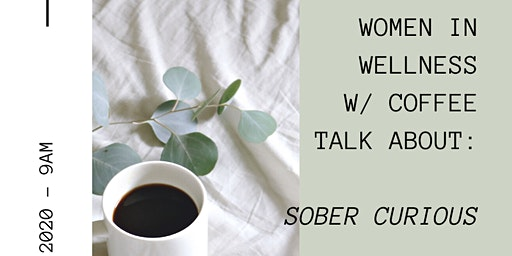 WOMEN IN WELLNESS WITH COFFEE TALK ABOUT: SOBER CURIOUS
