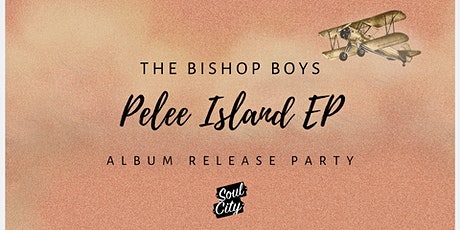 The Bishop Boys PELEE ISLAND EP Release Party tickets