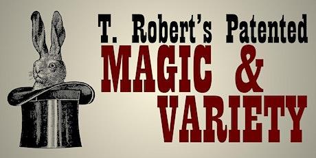 T. Robert's Magic & Variety Show tickets