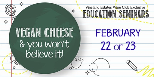 Vegan Cheese & you won't believe it! - FEB 22 or 23