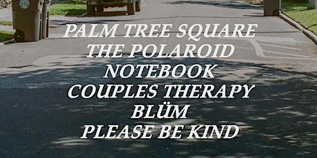 Palm Tree Square, The Polaroid Notebook, Couples Therapy, Blüm, and Please tickets
