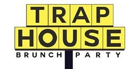 TRAP HOUSE BRUNCH DAY PARTY tickets