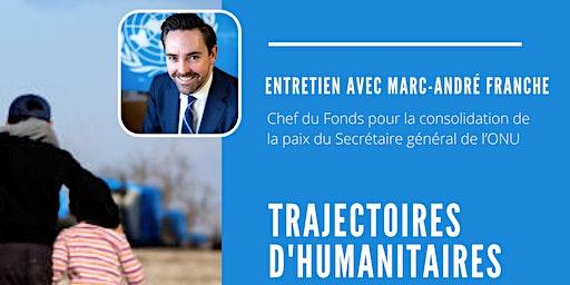 Trajectoires d'humanitaires - entretien avec Marc-André Franche