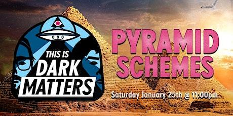 Dark Matters - Pyramid Schemes tickets