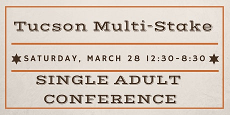 Tucson Multi-Stake Single Adult Conference tickets