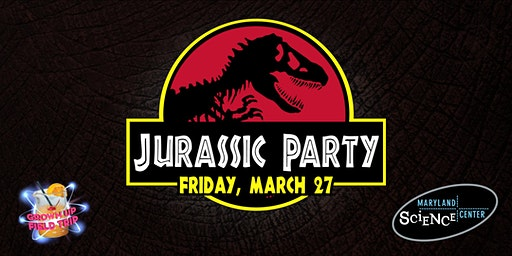 Grown Up Field Trip: Jurassic Party