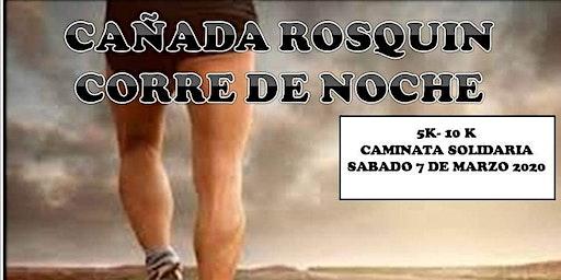 CAÑADA ROSQUIN CORRE DE NOCHE