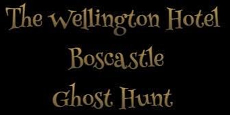 THE WELLINGTON HOTEL GHOST HUNT Boscastle  EVENT Saturday 10th October tickets