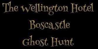 THE WELLINGTON HOTEL GHOST HUNT Boscastle  EVENT Saturday 10th October