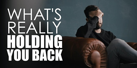 WHAT'S REALLY HOLDING YOU BACK IN LIFE? - FREE TALK tickets