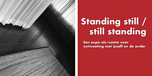 Vernissage Standing still / Still standing
