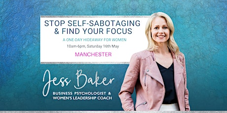 Stop Self-Sabotaging & Find Your Focus - MANCHESTER tickets