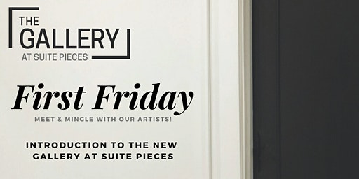First Friday - Introducing The Gallery at Suite Pieces!