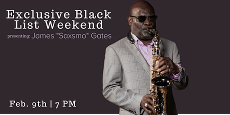 "The Exclusive Blacklist Weekend presenting James ""Saxsmo"" Gates tickets"