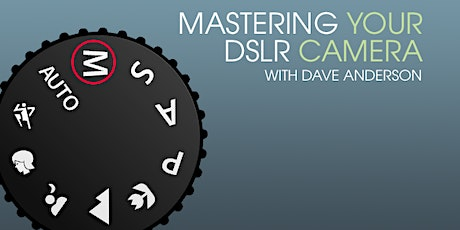 Mastering Your DSLR Hand-On Workshop - May 9th tickets