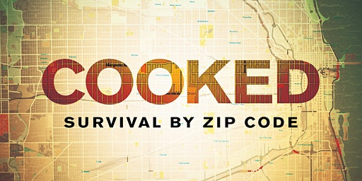Join us for a free community screening of COOKED: Survival by Zip Code