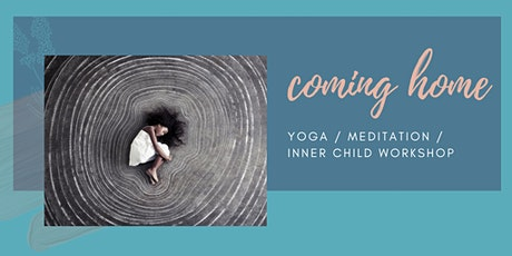 Coming Home - Yoga Meditation and Inner Child Workshop tickets