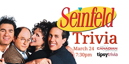 Seinfeld Trivia - March 24, 7:30pm - Ellerslie Canadian Brewhouse