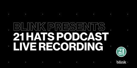 Blink Presents: 21 Hats Live Podcast Recording tickets