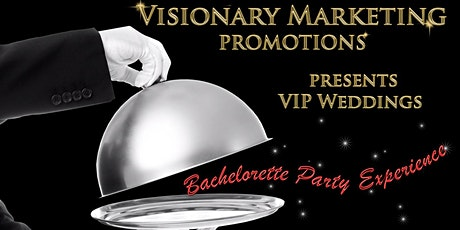 The VIP BACHELORETTE PARTY EXPERIENCE tickets