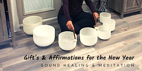 Gifts and Affirmations for New Year - Sound Healing & Meditation tickets