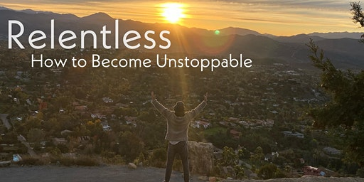 Relentless: How to Become Unstoppable