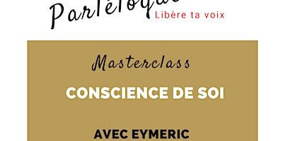 Masterclass Parléloquence - Conscience de soi