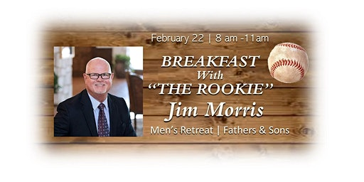 "BREAKFAST with the ROOKIE  Men's Retreat with Jim ""the Rookie"" Morris"