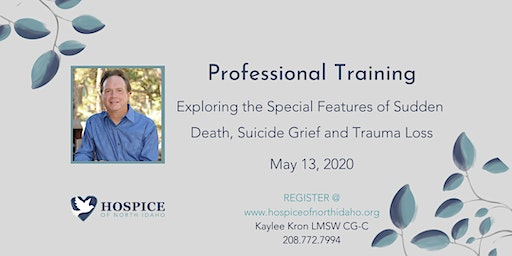Dr. Wolfelt: Special Features of Sudden Death, Suicide Grief & Trauma Loss