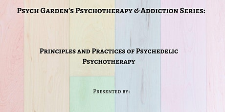 Psychotherapy & Addictions Series: Principles & Practices of Psychedelic Psychotherapy tickets