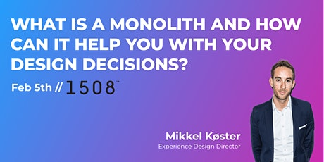 WHAT IS A MONOLITH & HOW CAN IT HELP YOU WITH YOUR DESIGN DECISIONS? tickets