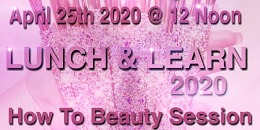 LUNCH & LEARN How To Beauty Session