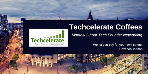 Techcelerate Coffees Manchester 22 #TCMCR