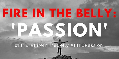 FIRE IN THE BELLY - 'PASSION' tickets
