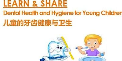 Dental Health and Hygiene for Young Children 儿童的牙齿健康与卫生