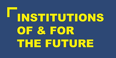 Institutions of & for the Future tickets