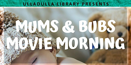 Mums and Bubs Movie - Ulladulla Library tickets
