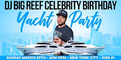 DJ BIG REEF CELEBRITY BIRTHDAY YACHT PARTY tickets