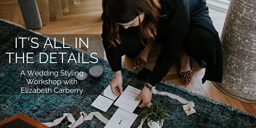 Wedding Styling Workshop: It's All in the Details