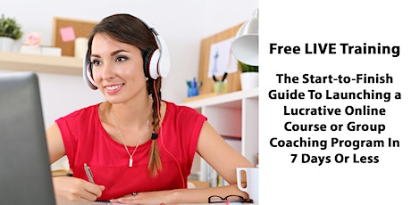 How To Launch A Group Coaching Program Or Online Course In 7 Days Or Less tickets