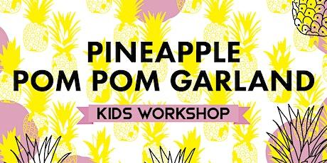 Pineapple Palooza: Pinapple Pom Pom Garlands tickets