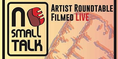 No Small Talk: Artist Roundtable tickets