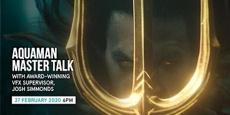 VFX Mastertalk focused on DC Comics - Aquaman tickets