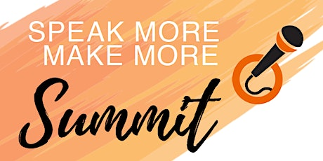Speak More Make More Summit: Become A Certified Professional Speaker! tickets