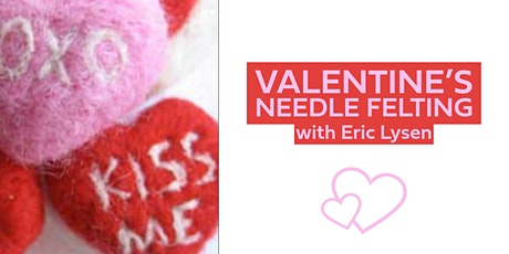 Valentine's Needle Felting with Eric Lysen tickets